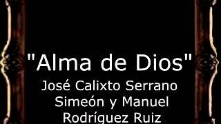 Alma de Dios - José Calixto Serrano Simeón y Manuel Rodríguez Ruiz [AM]