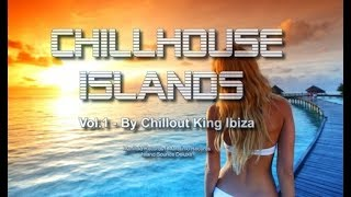 Chillout King Ibiza - Chillhouse Islands Vol.1 - Beautiful Balearic & Deephouse Gooves Del Mar