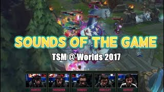 Sounds Of The Game - TSM @ Worlds 2017