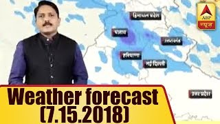 Skymet Report: Weather Forecast Of 15th July, 2018 | ABP News
