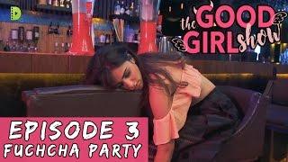 The Good Girl Show | Ep 03 | FUCHCHA PARTY | Web Series