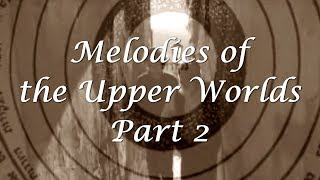 Melodies of the Upper Worlds - Part 2