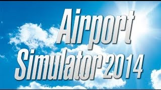 Airport Simulator 2014 Trailer
