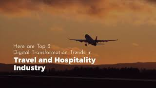 Top 3 Digital Transformation Trends in Hospitality and Tourism Industry