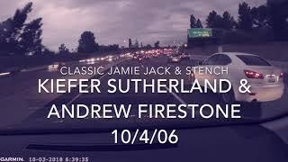 Classic Jamie Jack & Stench: Kiefer Sutherland & Andrew Firestone 10/4/2006