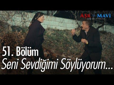 Seni sevdiğimi söylüyorum! - Aşk ve Mavi 51. Bölüm