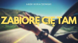 AREK KOPACZEWSKI - ZABIORĘ CIĘ TAM (NOWOŚĆ 2011)