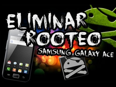 Rootear y Eliminar Root Samsung Galaxy ace S5830