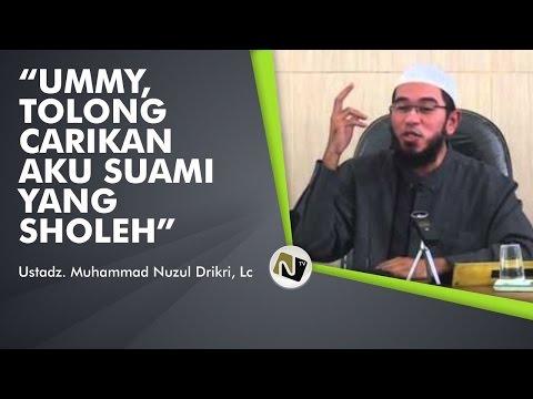 Ustadz Muhammad Nuzul Dzikir, Lc - Ummy, Tolong Carikan Aku Suami Yang Sholeh