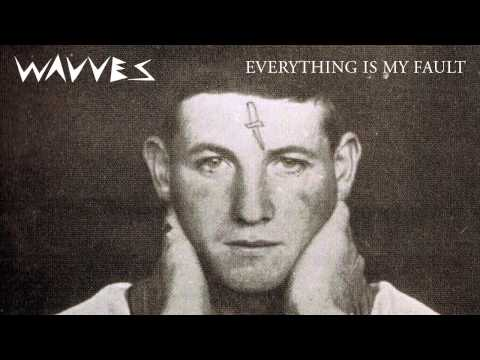 Wavves - Everything Is My Fault