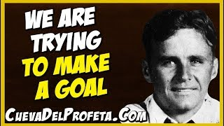 We are trying to make a goal | William Marrion Branham Quotes