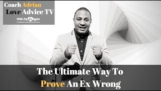 The ULTIMATE Way To Prove An Ex Wrong: Moving Forward vs Moving On
