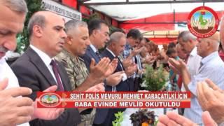ŞEHİT POLİS MEMURU MEHMET KARACATİLKİ İÇİN MEVLİD OKUTULDU