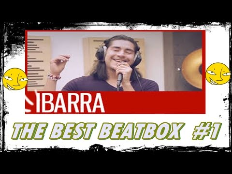 ★THE BEST IBARRA ★ The Best BEATBOX #1