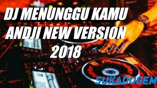 DJ MENUNGGU KAMU - ANJI NEW 2018 ASYIK NYA AMPE GELENG-GELENG JOY