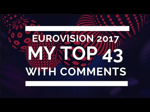 Eurovision 2017 (ESC 2017) | MY TOP 43/42 (with comments)