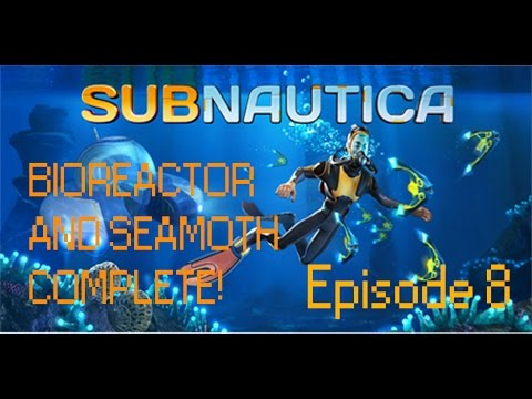 Let's Play: SUBNAUTICA! SEAMOTH DONE! and BIOREACTOR! Episode 8!