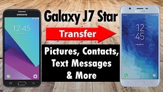 Samsung Galaxy J7 Star Transfer Contacts, Pictures, Text Messages, and More From an Old Phone