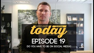 Do You Have To Be On Social Media?|#JaredJamesTodayShow| 019