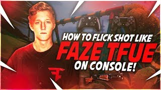 How To Flick Shot Like FaZe Tfue on Console! (Fortnite Battle Royale)