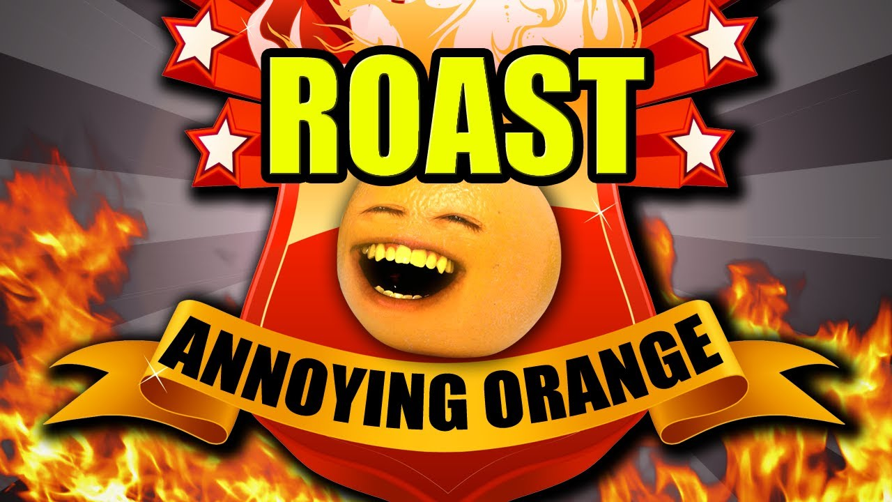 annoying orange annoying orange comedy roast youtube. Black Bedroom Furniture Sets. Home Design Ideas