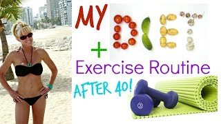My Diet and Exercise Routine! After 40!