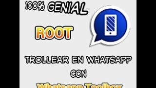 ¡TROLLEA EN WHATSAPP! | Whatsapp Toolbox [ROOT]