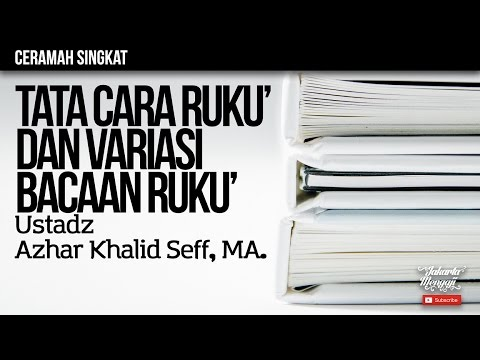 Tata Cara Ruku' dan Variasi Bacaan Ruku' - Ustadz Azhar Khalid Bin Seff, MA.