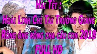 Hài tết : Hoài Linh - Rồng ông rồng cha cẩu con 2018 FULL HD