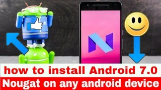how to install Android 7.0 Nougat on any android device