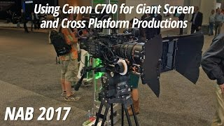 Using Canon C700 for Giant Screen and Cross Platform Productions