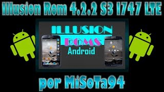 Illusion Rom para Samsung Galaxy S3 I747 LTE [Rom Android 4.2.2 S3 747 Personalizable] MiSoTa94