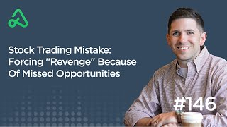 "Stock Trading Mistake: Forcing ""Revenge"" Because Of Missed Opportunities [Episode 146]"