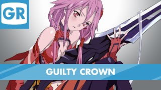 GR Anime Review: Guilty Crown