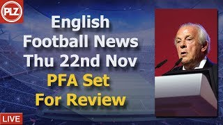 PFA Charity Under Review  - Thursday 22nd November - PLZ English Football News