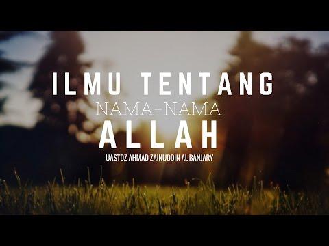 Bab.21 Pentingnya Ilmu Tentang Nama - Nama Allah Dan Sifat - Sifatnya - Ustadz Ahmad Zainuddin, Lc