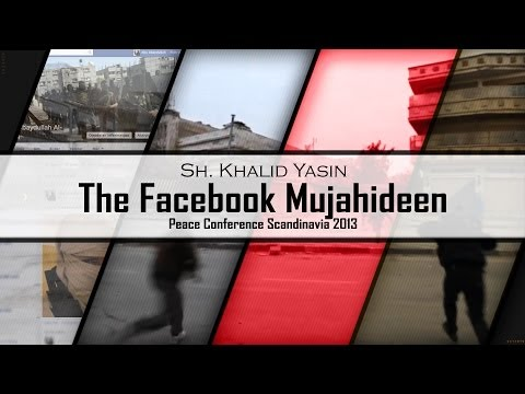 The Facebook Mujahideen - Sh. Khalid Yasin video
