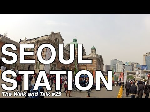 Seoul Station - The Walk and Talk #25