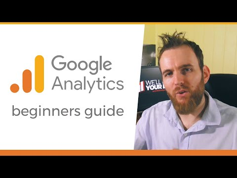 Google Analytics - A Beginner's Guide (2018 Tutorial / Walk-through)
