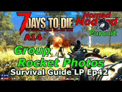 """7 Days To Die A14 Survival Guide LP Ep42 """"Group Rocket Photos"""" Modded Nomad Wanderer"""