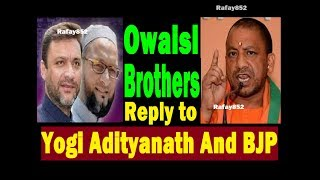 Owaisi Brothers Reply to Yogi Adityanath And BJP RSS
