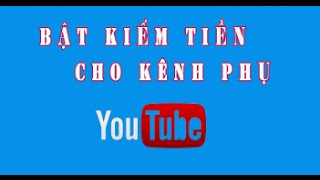 Bật kiếm tiền cho kênh phụ Youtube 2015 | How to enable Monetization on Subchannel youtube