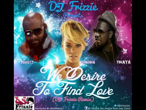 2Shotz Ft. Timaya & Rihanna - We Desire To Find Love (Female DJ Frizzie Remix)