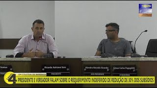 PRESIDENTE E VEREADOR FALAM SOBRE O REQUERIMENTO INDEFERIDO DE REDUÇÃO DE 30% DOS SUBSÍDIOS