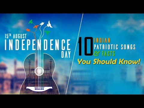 10 Indian Patriotic Songs & Facts You Should Know   Independence Day Special