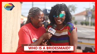 Who is a BRIDESMAID?   Street Quiz   Funny African Videos   Funny Videos   African Comedy
