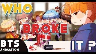 So...Who Broke It [BTS ANIMATIC MEME]