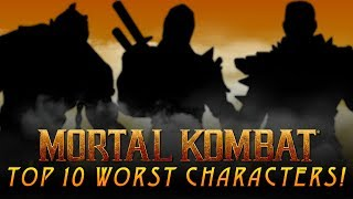 Top 10 Worst Mortal Kombat Characters Of All Time!