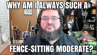 Why am I a Fence-Sitting Moderate?