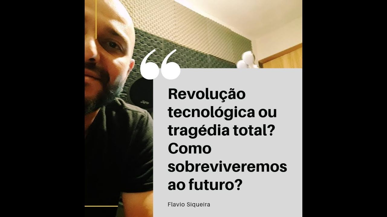 Revolução tecnológica ou tragédia total: Como sobreviveremos ao futuro? - Flavio Siqueira